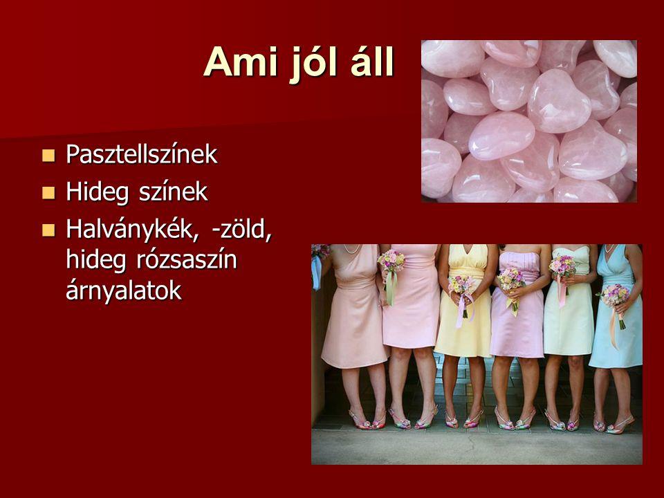 Ami jól áll Pasztellszínek Pasztellszínek Hideg színek Hideg színek Halványkék, -zöld, hideg rózsaszín árnyalatok Halványkék, -zöld, hideg rózsaszín á
