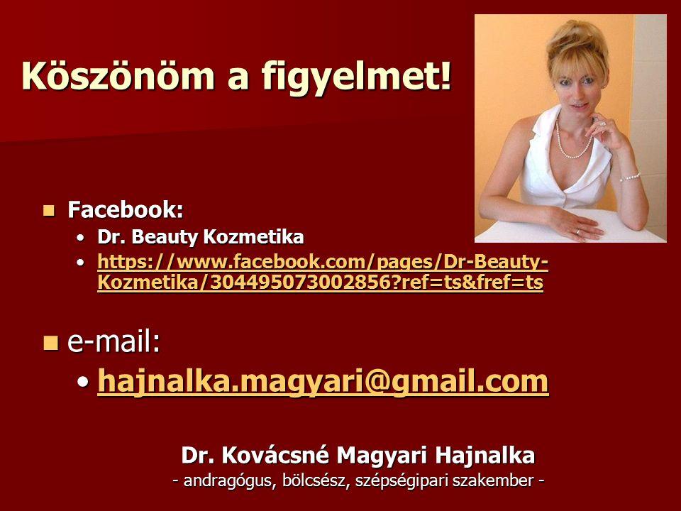 Köszönöm a figyelmet! Facebook: Facebook: Dr. Beauty KozmetikaDr. Beauty Kozmetika https://www.facebook.com/pages/Dr-Beauty- Kozmetika/304495073002856