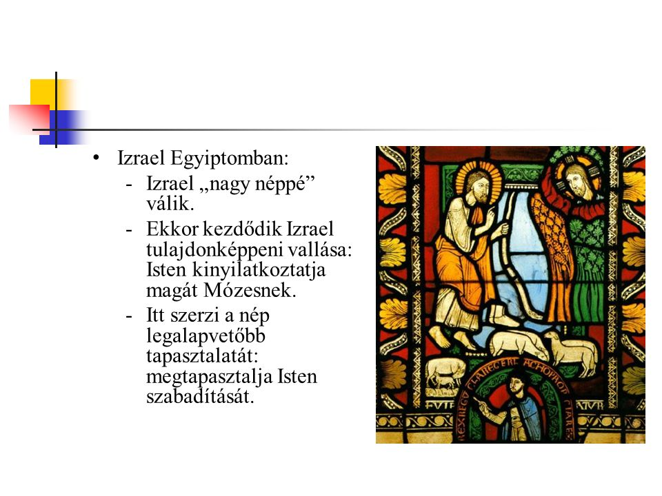 """Izrael Egyiptomban: -Izrael """"nagy néppé"""" válik. -Ekkor kezdődik Izrael tulajdonképpeni vallása: Isten kinyilatkoztatja magát Mózesnek. -Itt szerzi a n"""