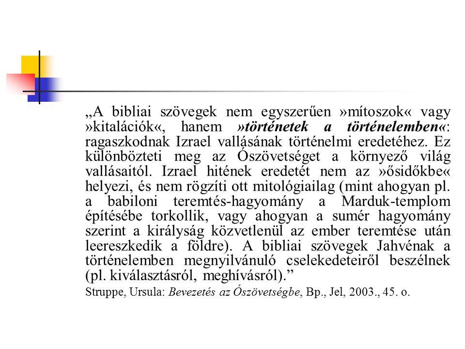 """""""A bibliai szövegek nem egyszerűen »mítoszok« vagy »kitalációk«, hanem »történetek a történelemben«: ragaszkodnak Izrael vallásának történelmi eredeté"""