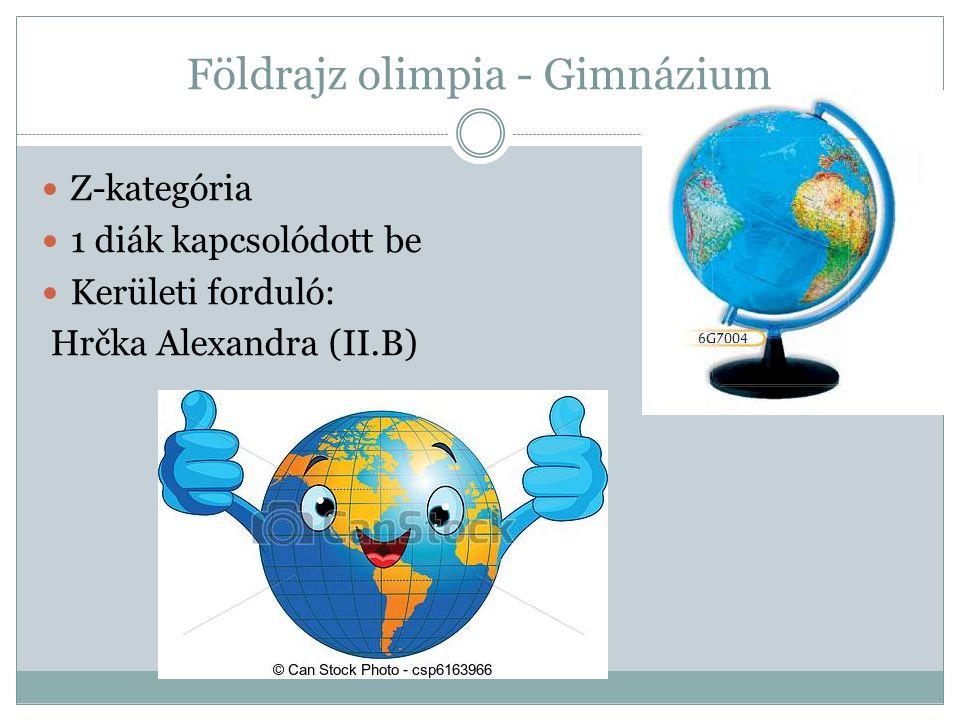 Földrajz olimpia - Gimnázium Z-kategória 1 diák kapcsolódott be Kerületi forduló: Hrčka Alexandra (II.B)