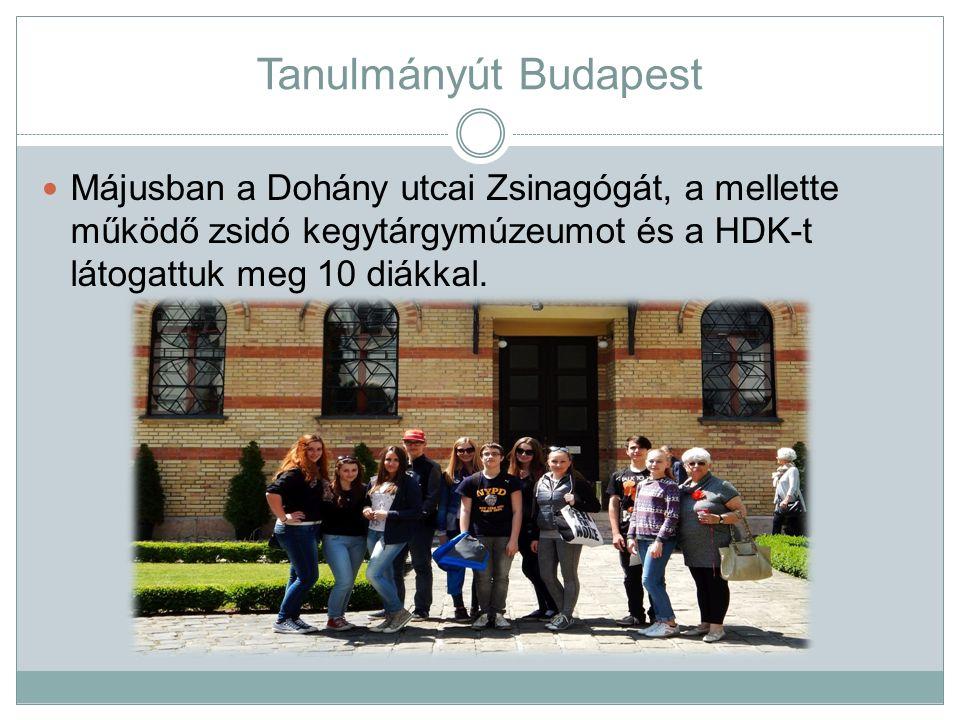 Tanulmányút Budapest Májusban a Dohány utcai Zsinagógát, a mellette működő zsidó kegytárgymúzeumot és a HDK-t látogattuk meg 10 diákkal.