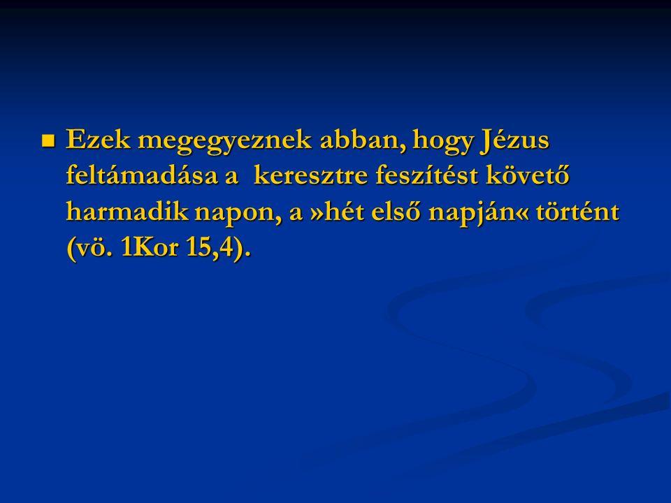 Ezek megegyeznek abban, hogy Jézus feltámadása a keresztre feszítést követő harmadik napon, a »hét első napján« történt (vö.