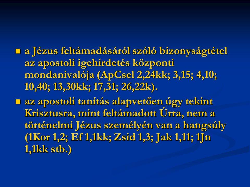 a Jézus feltámadásáról szóló bizonyságtétel az apostoli igehirdetés központi mondanivalója (ApCsel 2,24kk; 3,15; 4,10; 10,40; 13,30kk; 17,31; 26,22k).