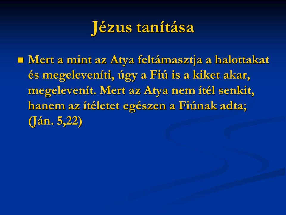 Jézus tanítása Mert a mint az Atya feltámasztja a halottakat és megeleveníti, úgy a Fiú is a kiket akar, megelevenít.
