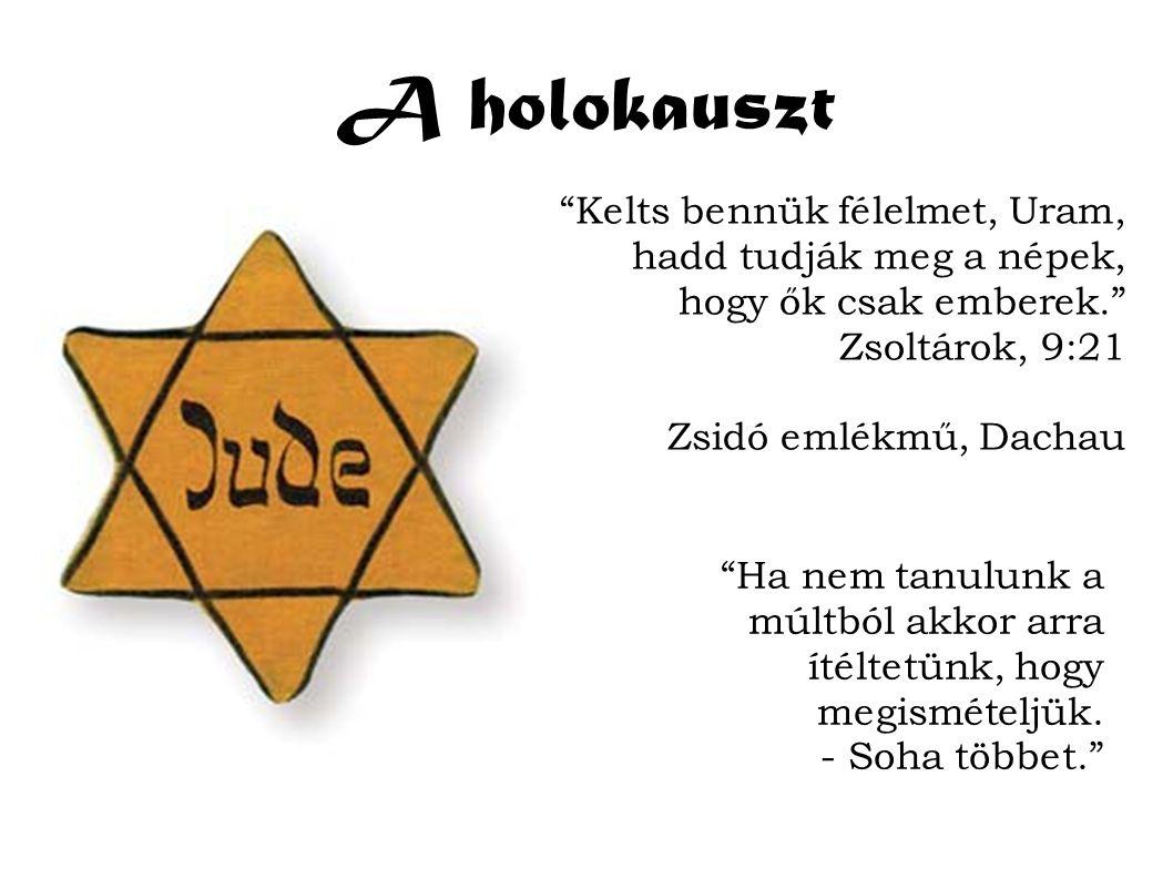 A holokauszt Kelts bennük félelmet, Uram, hadd tudják meg a népek, hogy ők csak emberek. Zsoltárok, 9:21 Zsidó emlékmű, Dachau Ha nem tanulunk a múltból akkor arra ítéltetünk, hogy megismételjük.