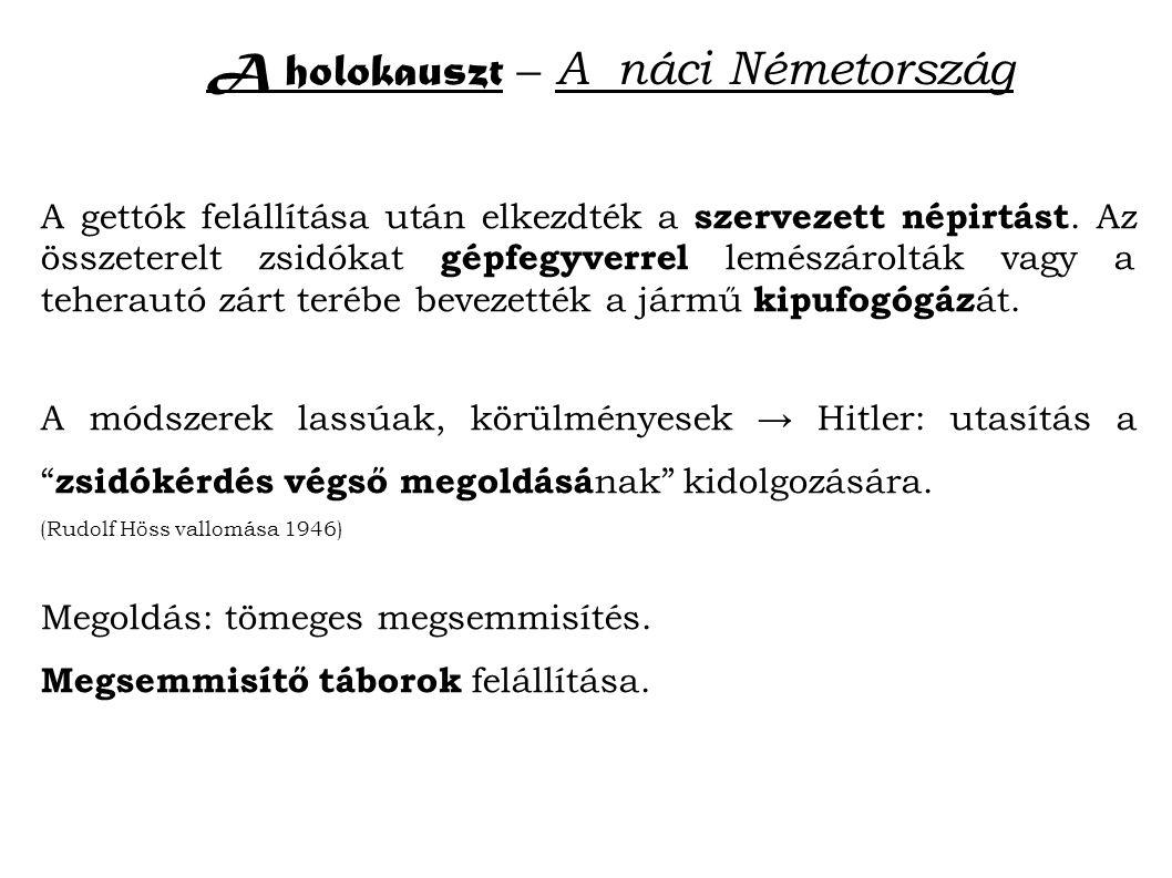 A holokauszt – A náci Németország A gettók felállítása után elkezdték a szervezett népirtást.