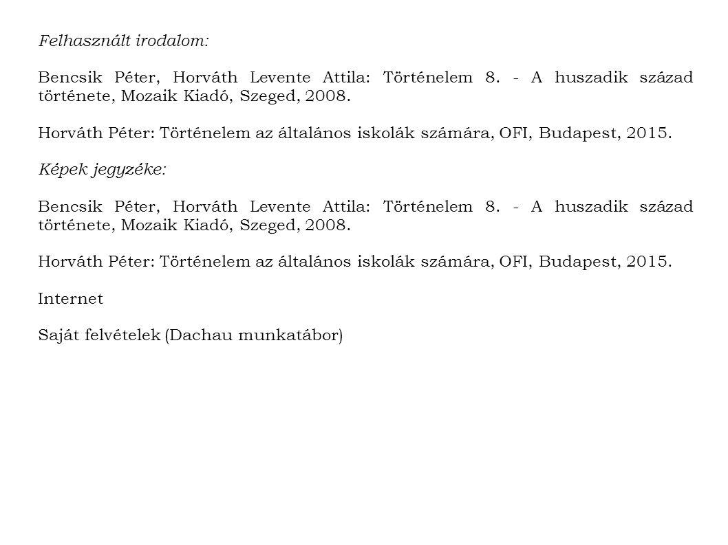Felhasznált irodalom: Bencsik Péter, Horváth Levente Attila: Történelem 8.