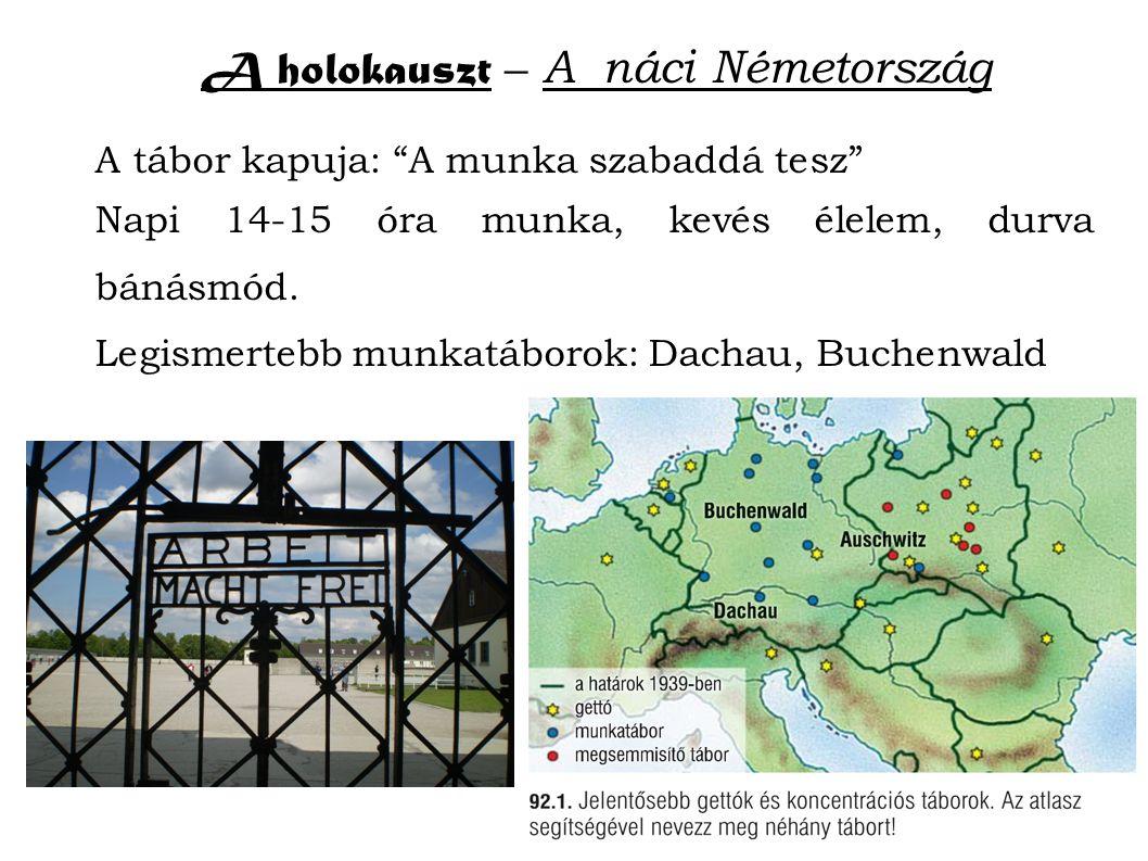 A holokauszt – A náci Németország A tábor kapuja: A munka szabaddá tesz Napi 14-15 óra munka, kevés élelem, durva bánásmód.