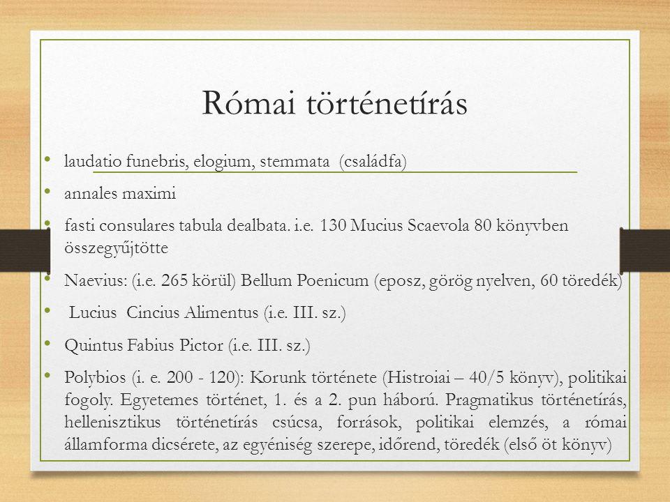 Római történetírás laudatio funebris, elogium, stemmata (családfa) annales maximi fasti consulares tabula dealbata.