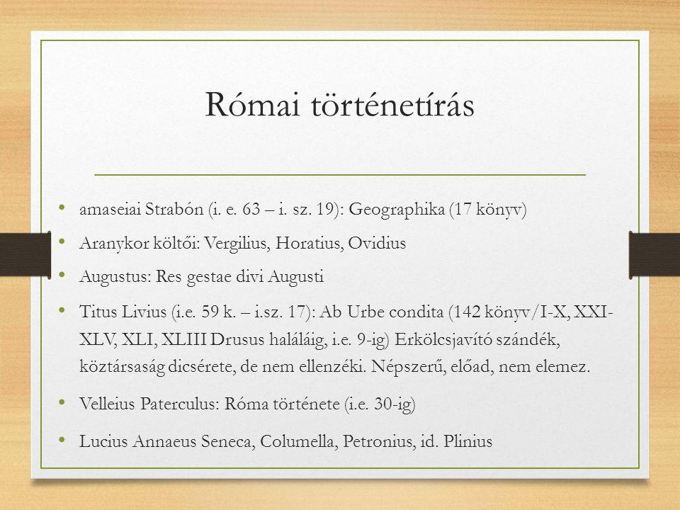 Római történetírás Tacitus (55-118): Vita Iulii Agricolae, Germania, Dialogus de oratoribus, Historiae (XIV.