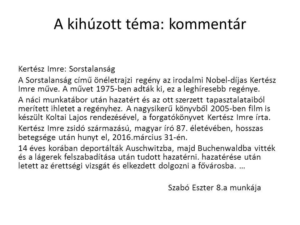 A kihúzott téma: kommentár Kertész Imre: Sorstalanság A Sorstalanság című önéletrajzi regény az irodalmi Nobel-díjas Kertész Imre műve.