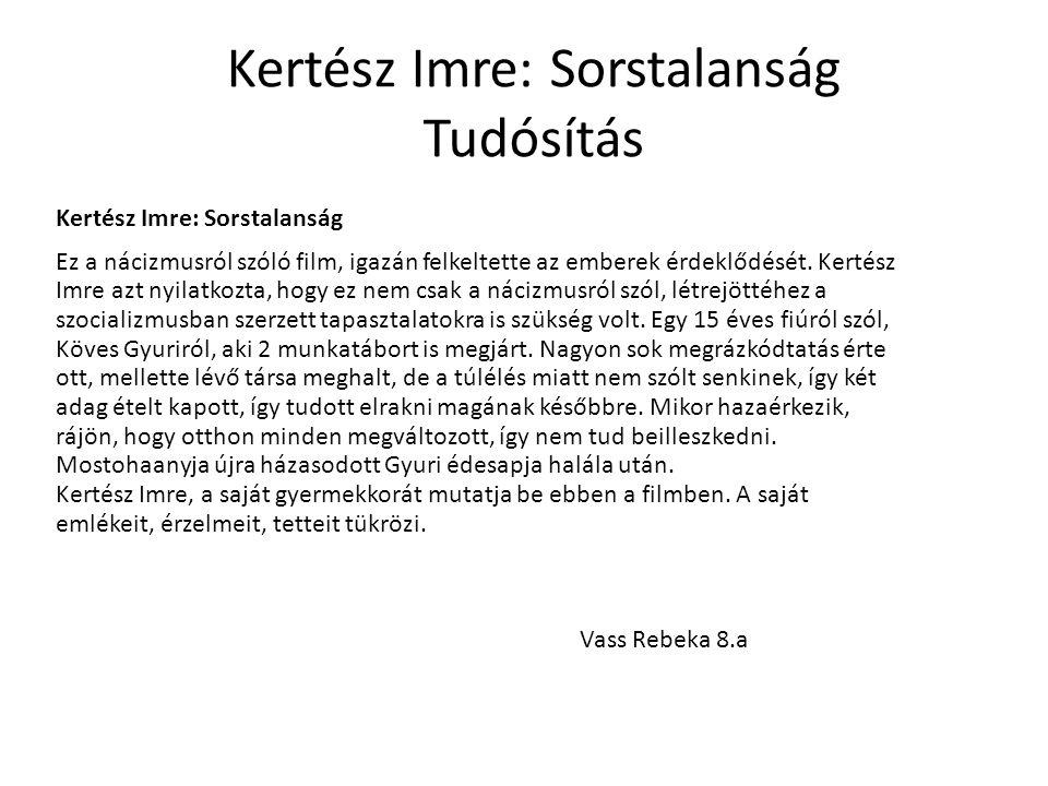 Kertész Imre: Sorstalanság Tudósítás Kertész Imre: Sorstalanság Ez a nácizmusról szóló film, igazán felkeltette az emberek érdeklődését. Kertész Imre