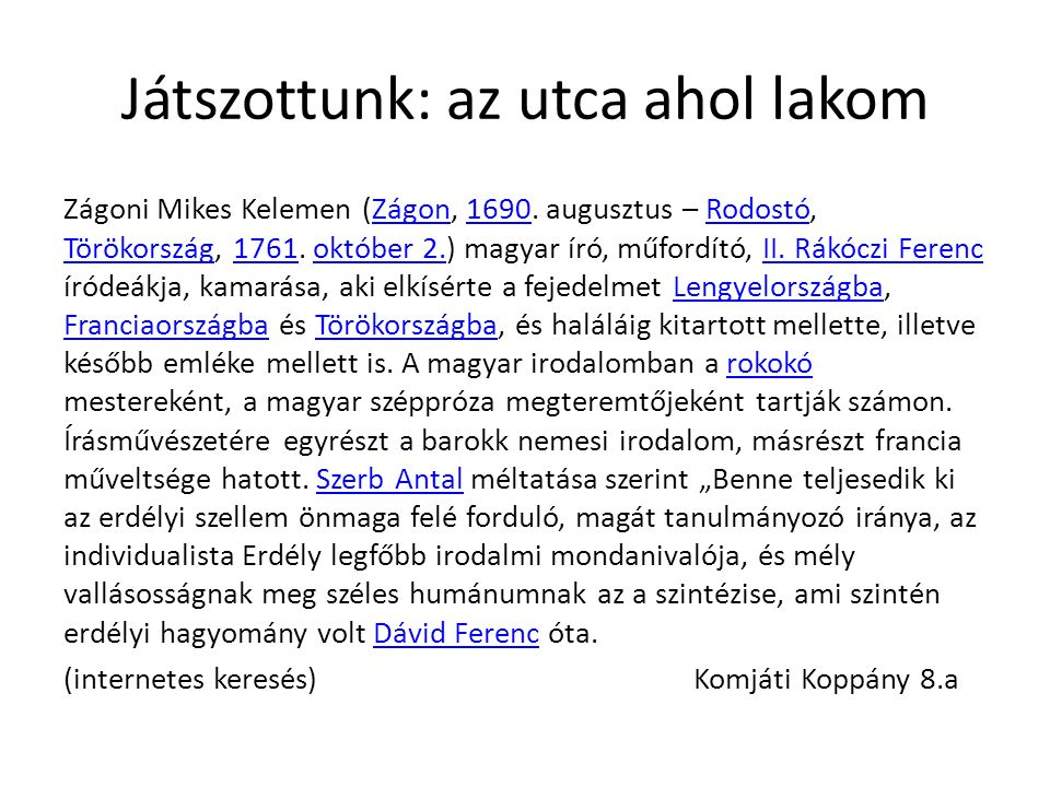 Játszottunk: az utca ahol lakom Zágoni Mikes Kelemen (Zágon, 1690. augusztus – Rodostó, Törökország, 1761. október 2.) magyar író, műfordító, II. Rákó