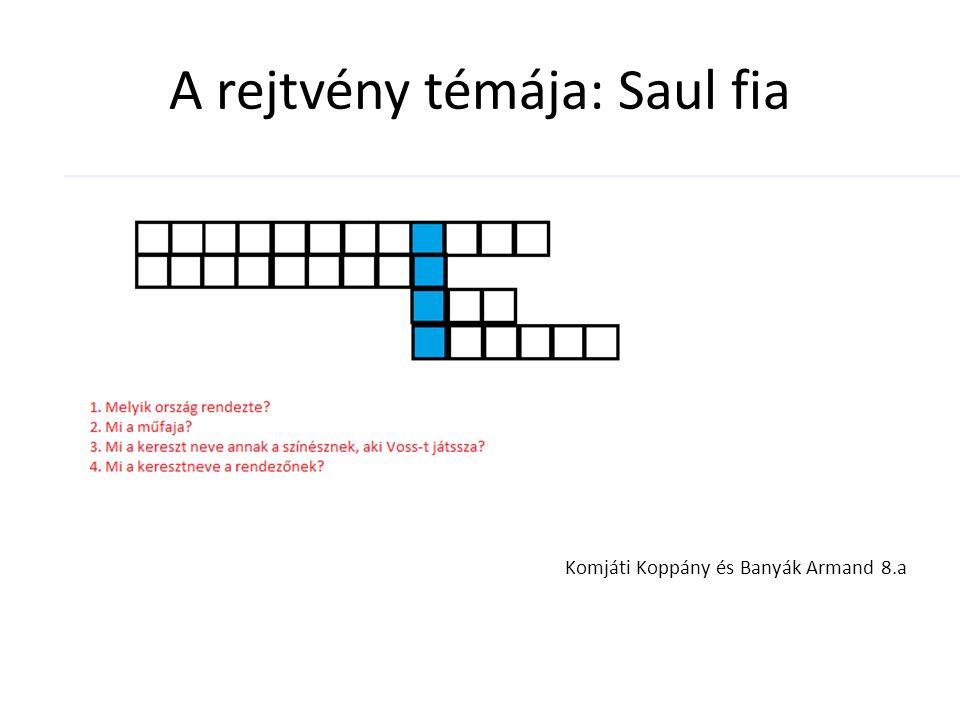 A rejtvény témája: Saul fia Komjáti Koppány és Banyák Armand 8.a