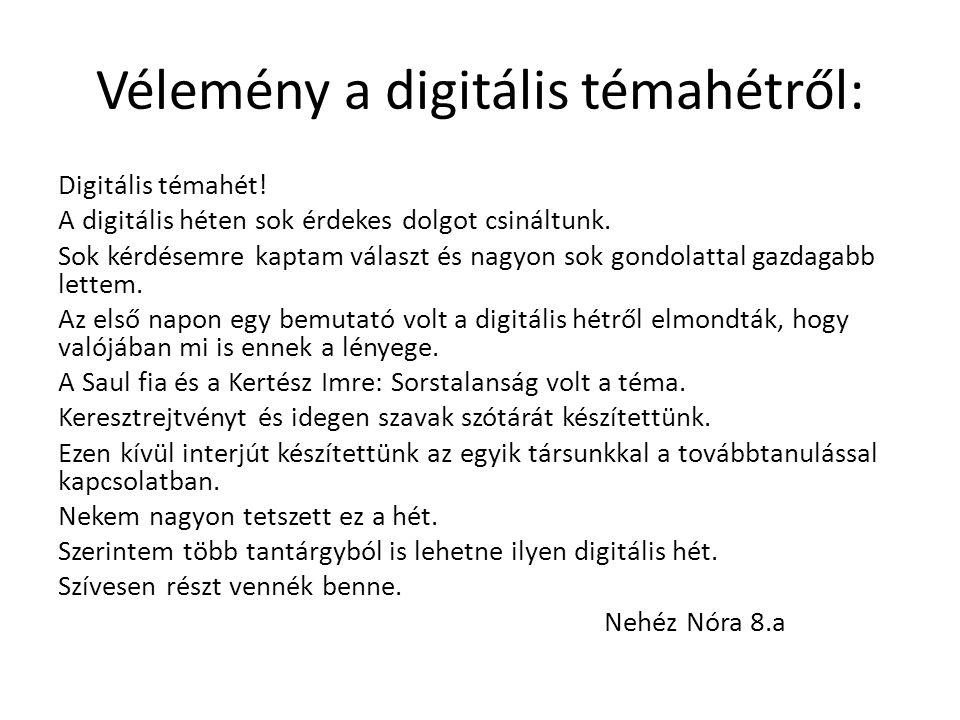Vélemény a digitális témahétről: Digitális témahét! A digitális héten sok érdekes dolgot csináltunk. Sok kérdésemre kaptam választ és nagyon sok gondo