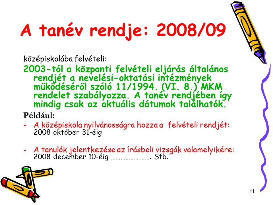 11 A tanév rendje: 2008/09 középiskolába felvételi: 2003-tól a központi felvételi eljárás általános rendjét a nevelési-oktatási intézmények működéséről szóló 11/1994.