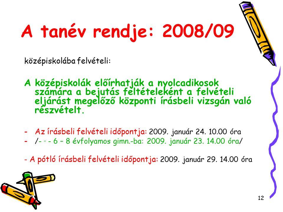 12 A tanév rendje: 2008/09 középiskolába felvételi: A középiskolák előírhatják a nyolcadikosok számára a bejutás feltételeként a felvételi eljárást megelőző központi írásbeli vizsgán való részvételt.