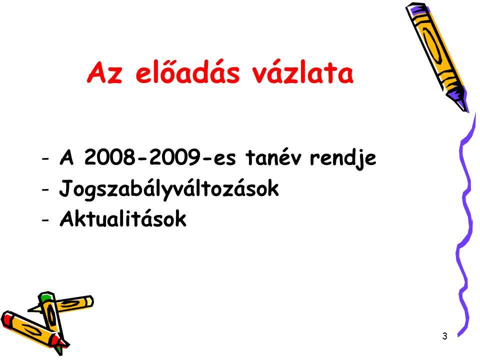 3 Az előadás vázlata -A 2008-2009-es tanév rendje -Jogszabályváltozások -Aktualitások