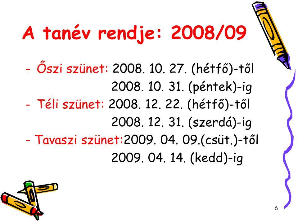7 A tanév rendje: 2008/09 Munkarend változások:27/2007.(IX.