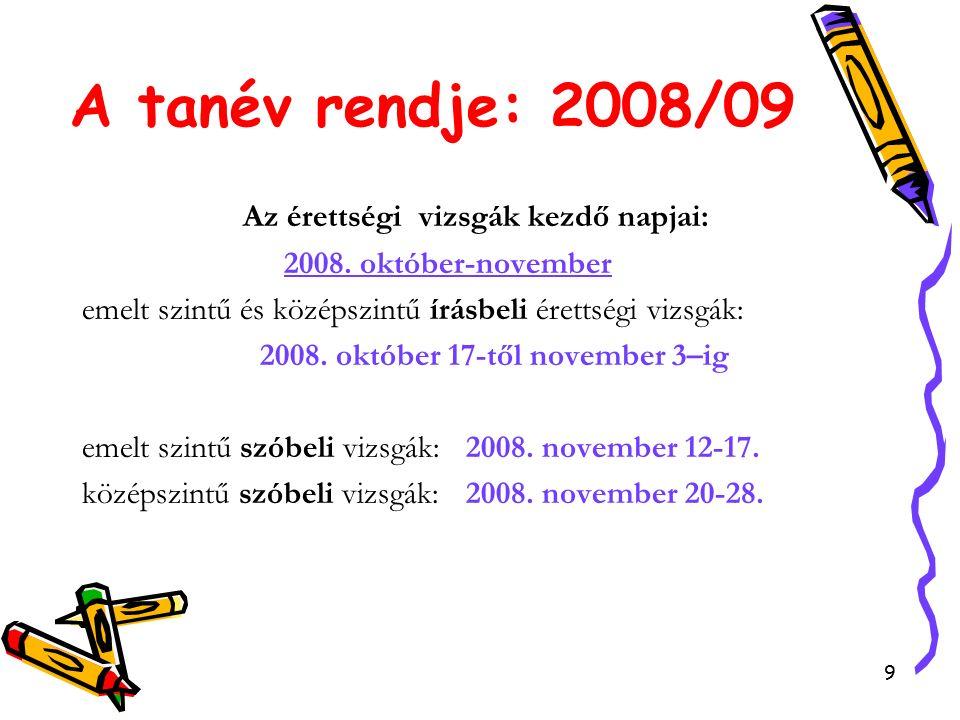 9 A tanév rendje: 2008/09 Az érettségi vizsgák kezdő napjai: 2008.