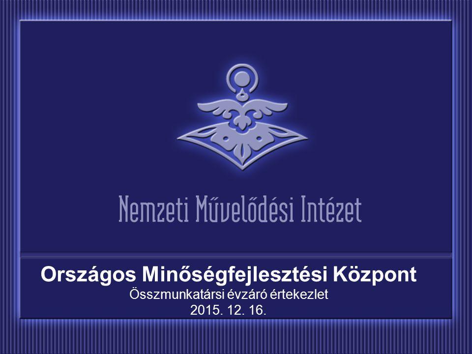 Országos Minőségfejlesztési Központ Összmunkatársi évzáró értekezlet 2015. 12. 16.