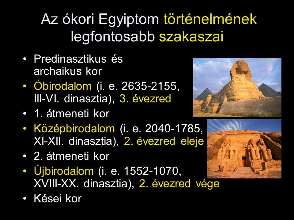 Az ókori Egyiptom történelmének legfontosabb szakaszai Predinasztikus és archaikus kor Óbirodalom (i. e. 2635-2155, III-VI. dinasztia), 3. évezred 1.