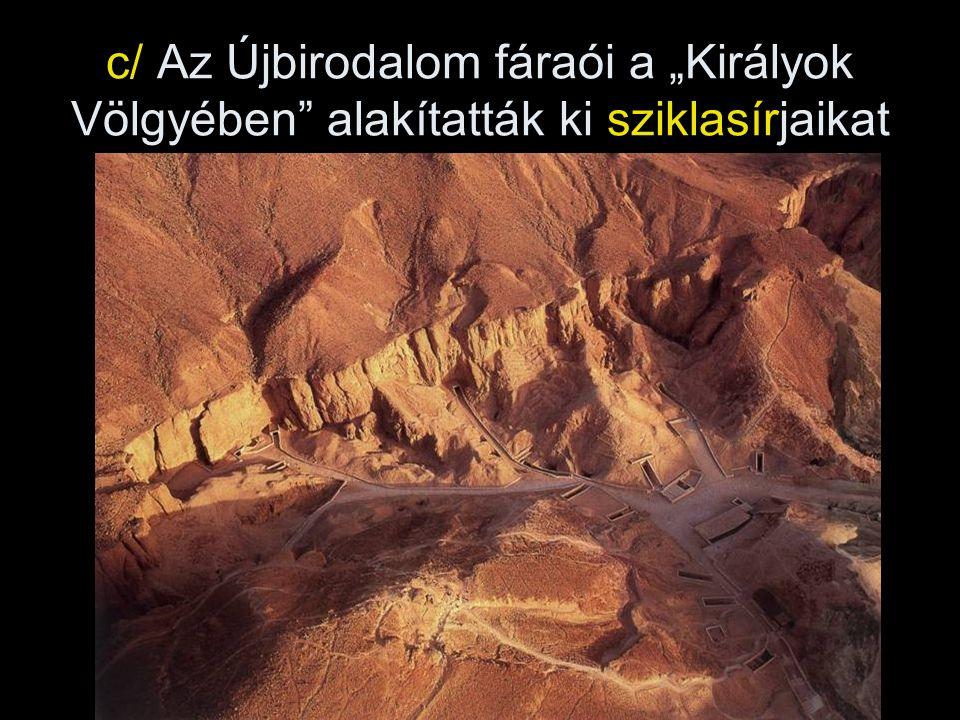 """c/ Az Újbirodalom fáraói a """"Királyok Völgyében alakítatták ki sziklasírjaikat"""