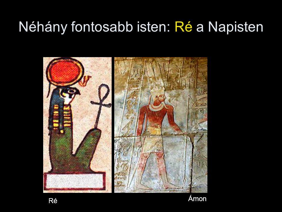 Néhány fontosabb isten: Ré a Napisten Ré Ámon