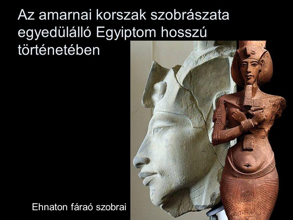 Az amarnai korszak szobrászata egyedülálló Egyiptom hosszú történetében Ehnaton fáraó szobrai