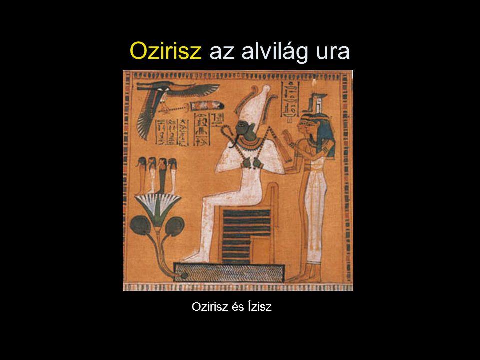 Ozirisz az alvilág ura Ozirisz és Ízisz