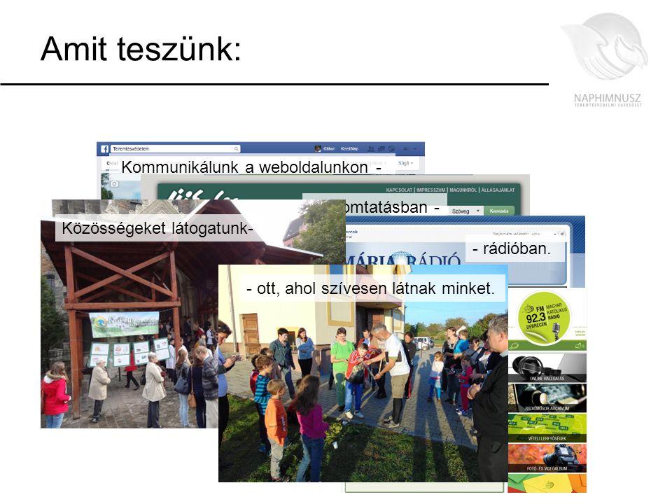 Kommunikálunk a weboldalunkon - - nyomtatásban - Amit teszünk: - rádióban. Közösségeket látogatunk- - ott, ahol szívesen látnak minket.