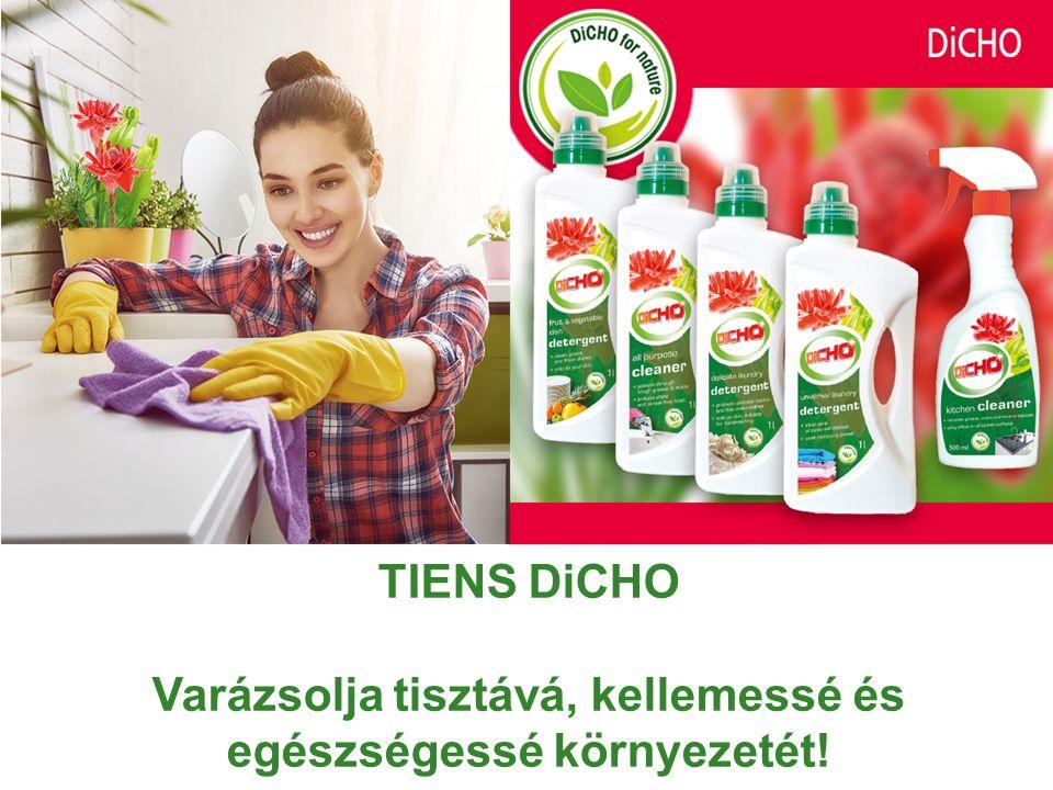 TIENS DiCHO Varázsolja tisztává, kellemessé és egészségessé környezetét!