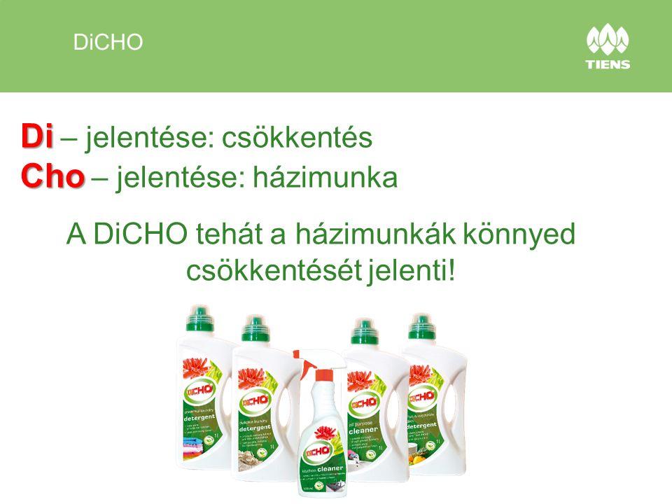 DiCHO Di Di – jelentése: csökkentés Cho Cho – jelentése: házimunka A DiCHO tehát a házimunkák könnyed csökkentését jelenti!