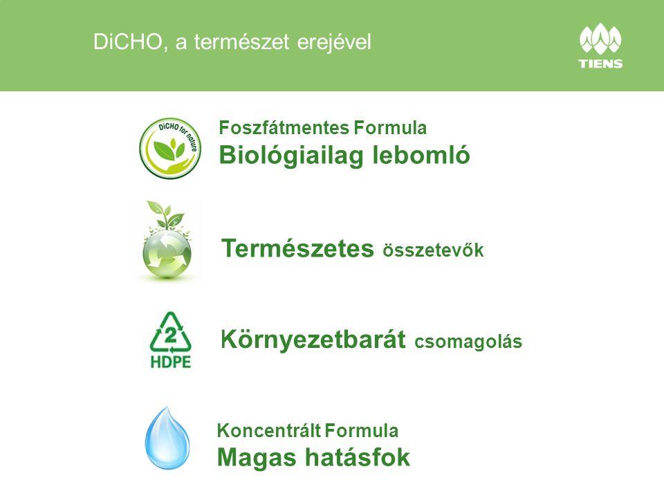 Foszfátmentes Formula Biológiailag lebomló Koncentrált Formula Magas hatásfok Környezetbarát csomagolás Természetes összetevők DiCHO, a természet erejével