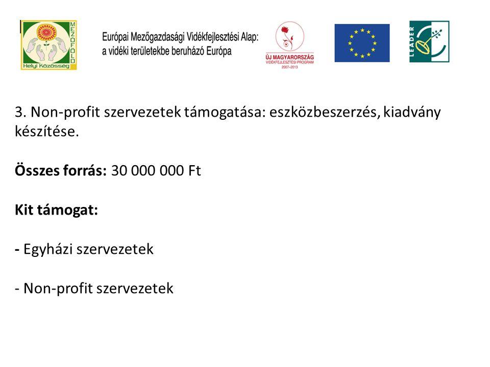 3. Non-profit szervezetek támogatása: eszközbeszerzés, kiadvány készítése. Összes forrás: 30 000 000 Ft Kit támogat: - Egyházi szervezetek - Non-profi