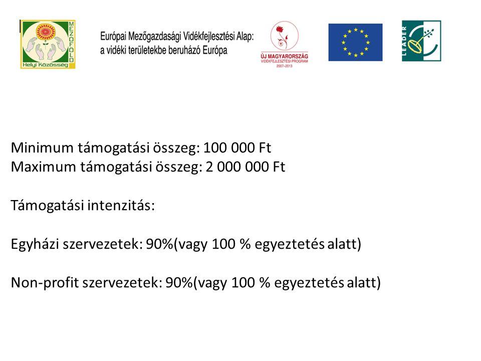 Minimum támogatási összeg: 100 000 Ft Maximum támogatási összeg: 2 000 000 Ft Támogatási intenzitás: Egyházi szervezetek: 90%(vagy 100 % egyeztetés al