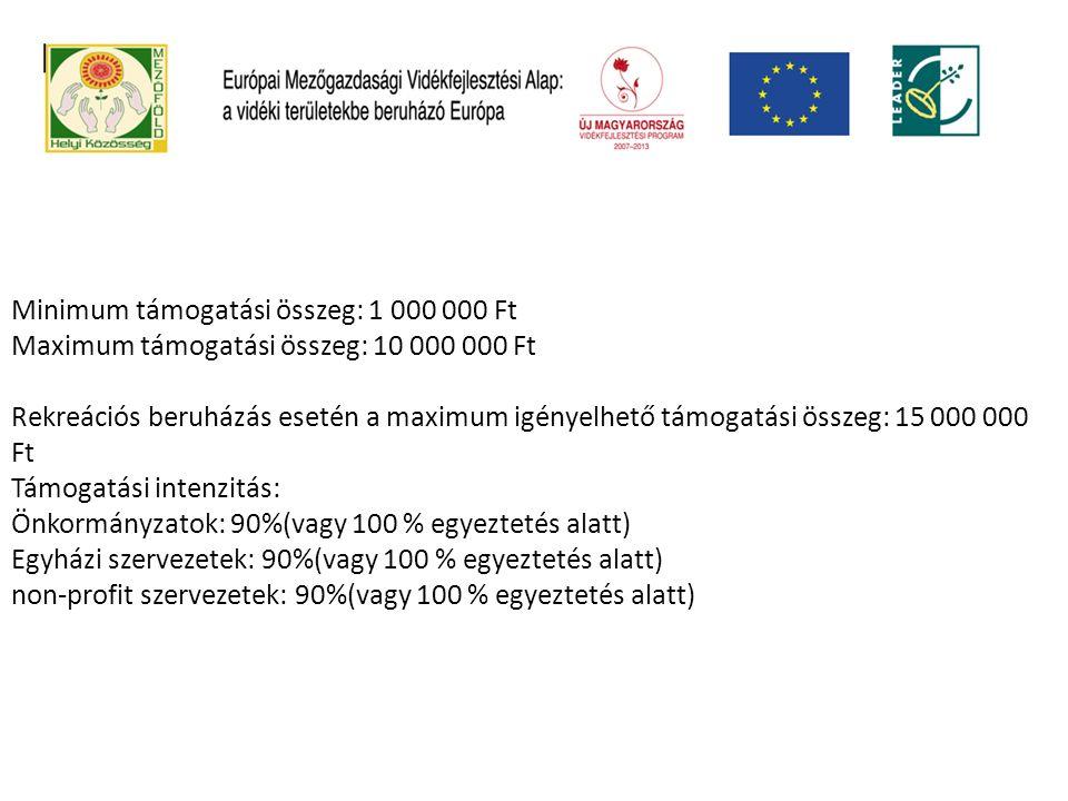 Minimum támogatási összeg: 1 000 000 Ft Maximum támogatási összeg: 10 000 000 Ft Rekreációs beruházás esetén a maximum igényelhető támogatási összeg: