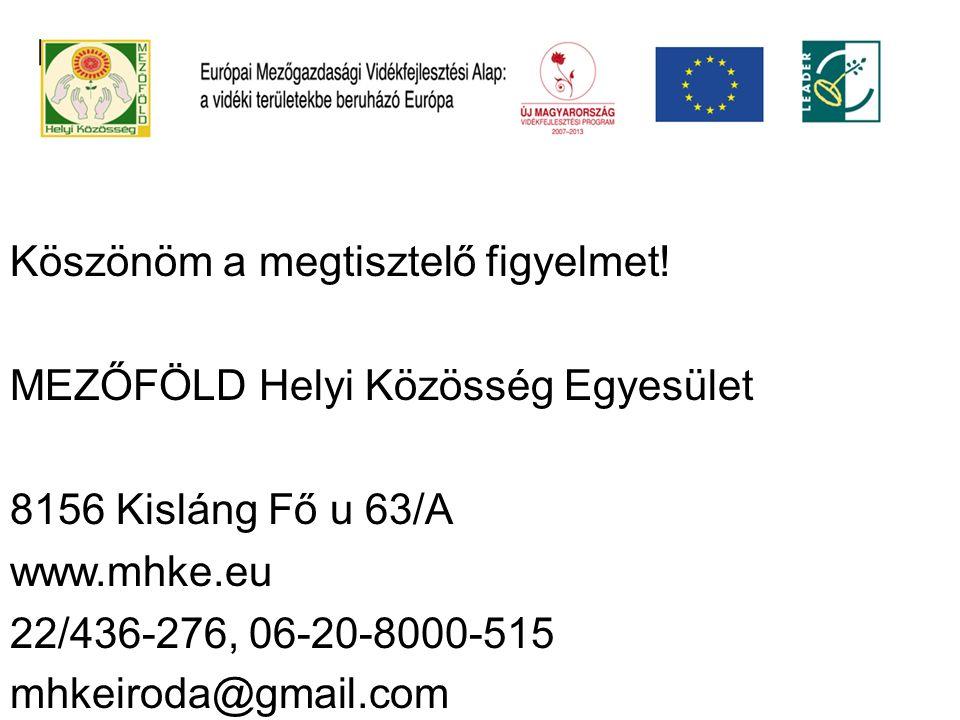 Köszönöm a megtisztelő figyelmet! MEZŐFÖLD Helyi Közösség Egyesület 8156 Kisláng Fő u 63/A www.mhke.eu 22/436-276, 06-20-8000-515 mhkeiroda@gmail.com