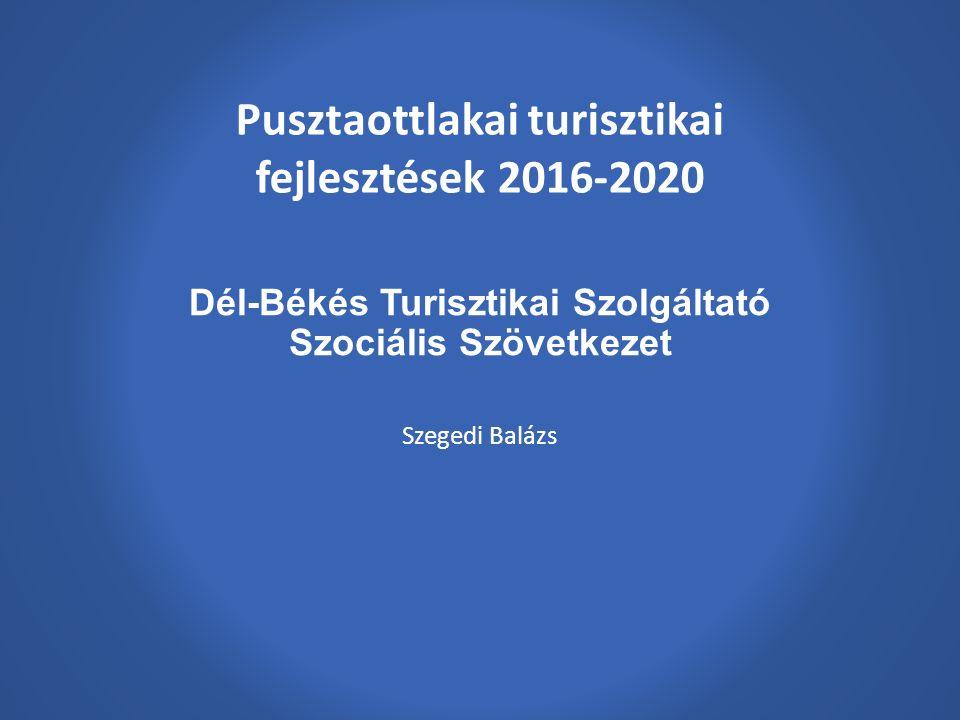 Dél-Békés Turisztikai Szolgáltató Szociális Szövetkezet Szegedi Balázs Pusztaottlakai turisztikai fejlesztések 2016-2020