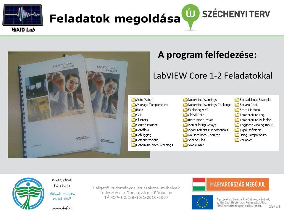 Feladatok megoldása A program felfedezése: LabVIEW Core 1-2 Feladatokkal 19/14 Hallgatói tudományos és szakmai műhelyek fejlesztése a Dunaújvárosi Főiskolán TÁMOP-4.2.2/B-10/1-2010-0007