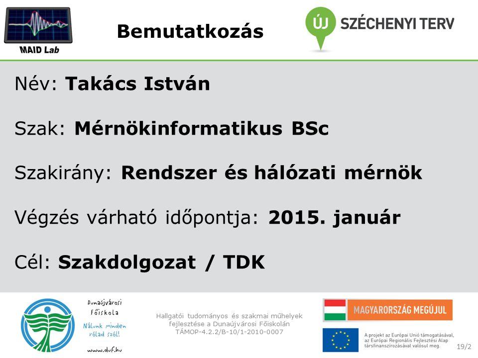 Bemutatkozás Név: Takács István Szak: Mérnökinformatikus BSc Szakirány: Rendszer és hálózati mérnök Végzés várható időpontja: 2015.