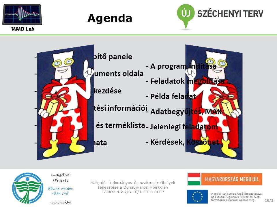 Agenda - A LabVIEW telepítő panele - A National Instruments oldala - A telepítés megkezdése - A termék telepítési információi - Könyvtár, licenc és terméklista - Telepítés folyamata 19/3 Hallgatói tudományos és szakmai műhelyek fejlesztése a Dunaújvárosi Főiskolán TÁMOP-4.2.2/B-10/1-2010-0007 - A program indítása - Feladatok megoldása - Példa feladat - Adatbegyűjtés, MAX - Jelenlegi feladatom - Kérdések, Köszönet