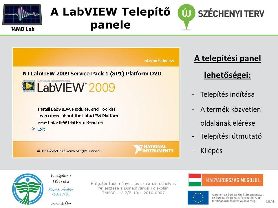 A LabVIEW Telepítő panele 19/4 Hallgatói tudományos és szakmai műhelyek fejlesztése a Dunaújvárosi Főiskolán TÁMOP-4.2.2/B-10/1-2010-0007 A telepítési panel lehetőségei: -Telepítés indítása -A termék közvetlen oldalának elérése -Telepítési útmutató -Kilépés