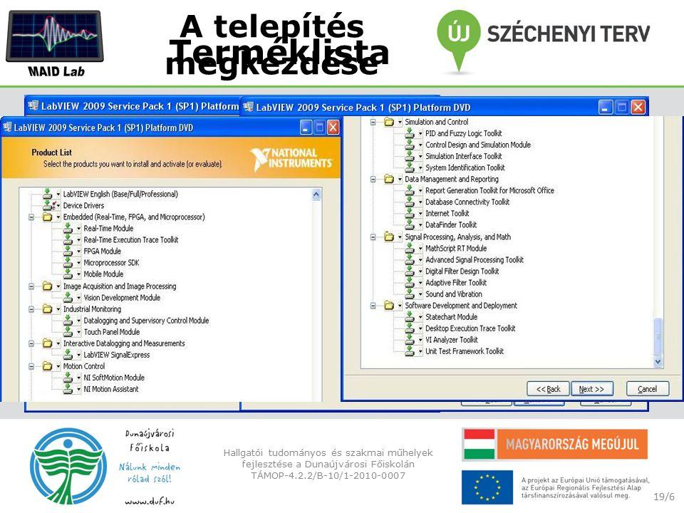 A telepítés megkezdése 19/6 Hallgatói tudományos és szakmai műhelyek fejlesztése a Dunaújvárosi Főiskolán TÁMOP-4.2.2/B-10/1-2010-0007 Terméklista