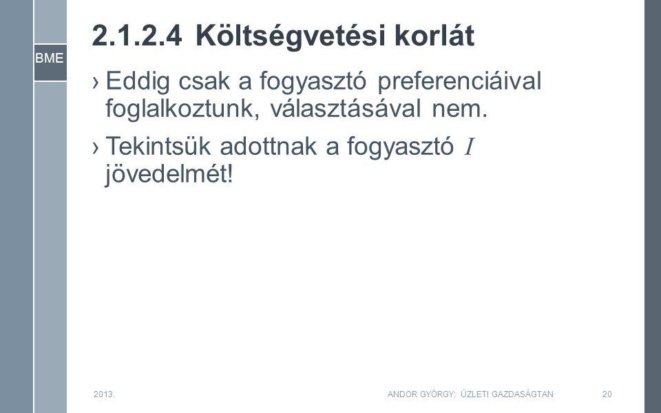 BME 2.1.2.4Költségvetési korlát ›Eddig csak a fogyasztó preferenciáival foglalkoztunk, választásával nem.