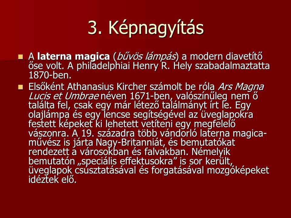 3.Képnagyítás A laterna magica (bűvös lámpás) a modern diavetítő őse volt.