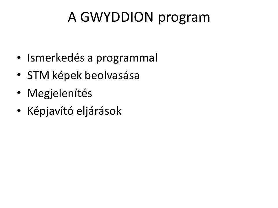 A GWYDDION program Ismerkedés a programmal STM képek beolvasása Megjelenítés Képjavító eljárások