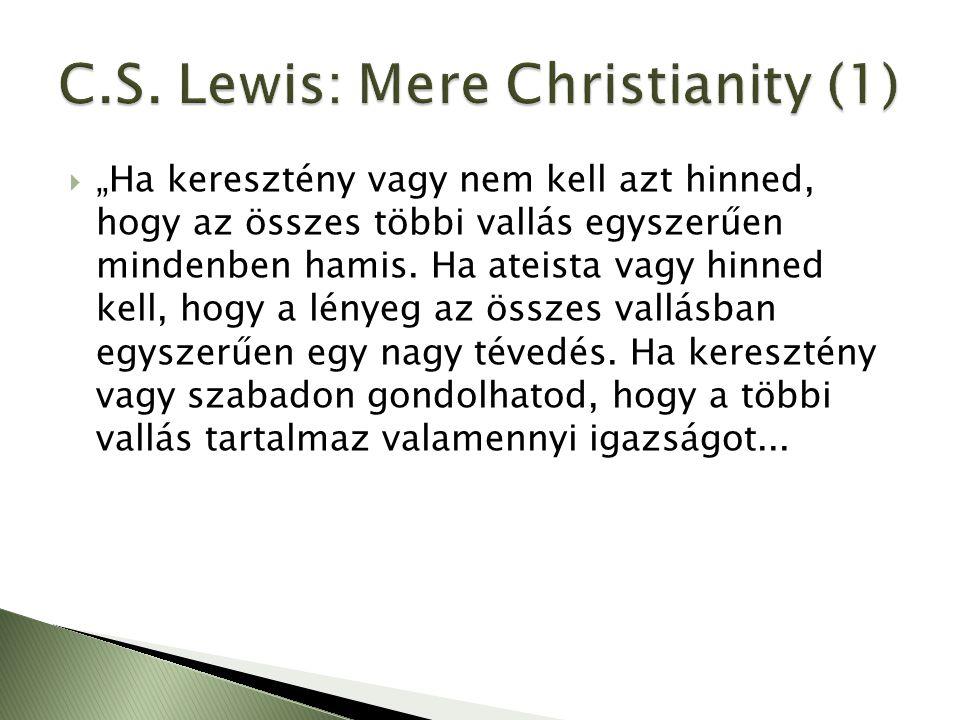 """ """"Ha keresztény vagy nem kell azt hinned, hogy az összes többi vallás egyszerűen mindenben hamis."""