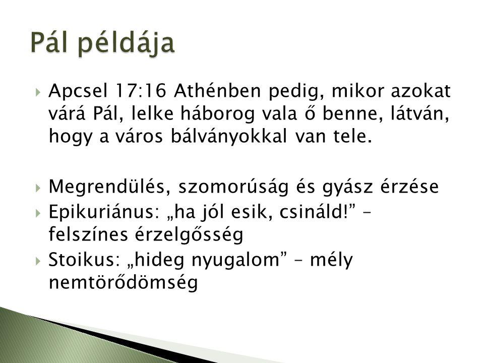  Apcsel 17:16 Athénben pedig, mikor azokat várá Pál, lelke háborog vala ő benne, látván, hogy a város bálványokkal van tele.